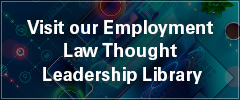 Visit our Employment Law Thought Leadership Library